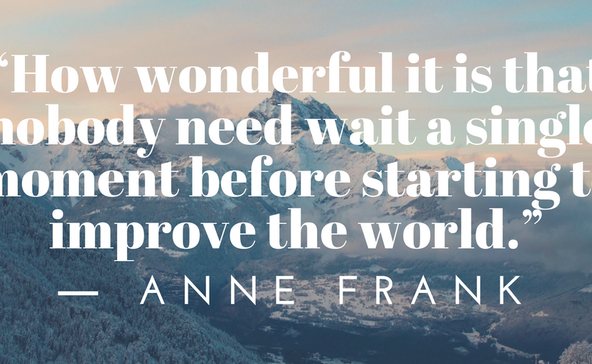 how-wonderful-it-is-that-nobody-need-wait-a-single-moment-before-starting-to-improve-the-world-%e2%80%95-anne-frank