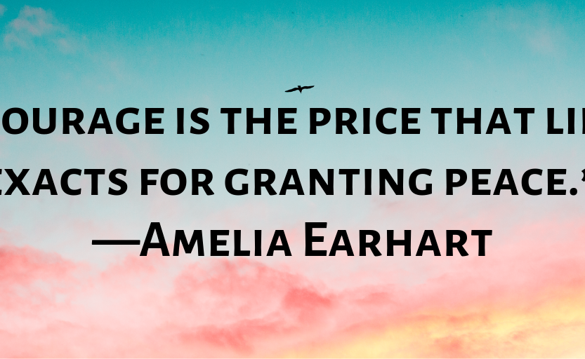 courage-is-the-price-that-life-exacts-for-granting-peace-%e2%80%95amelia-earhart